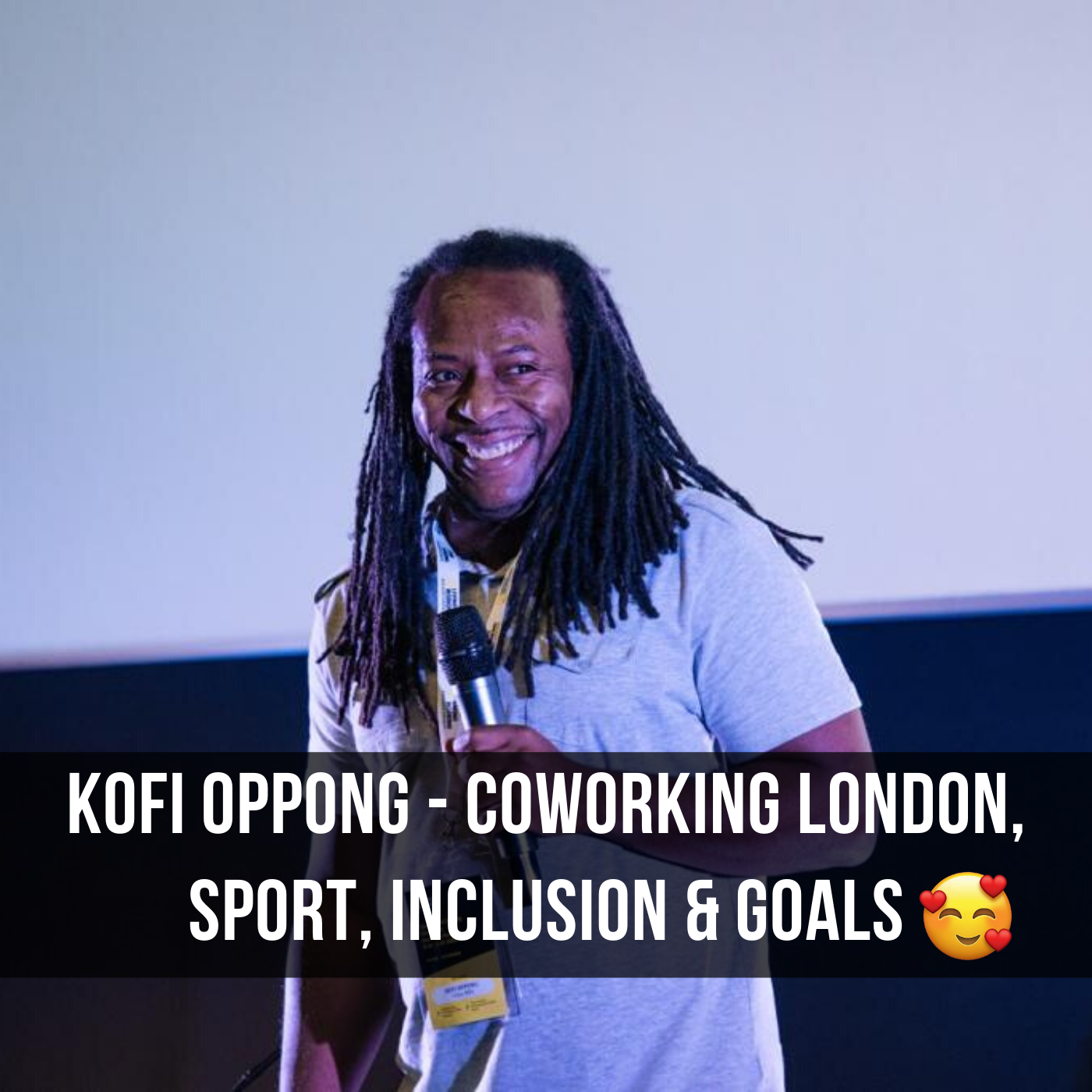 Copy of Kofi Oppong – Coworking London, Sport, Inclusion & Goals