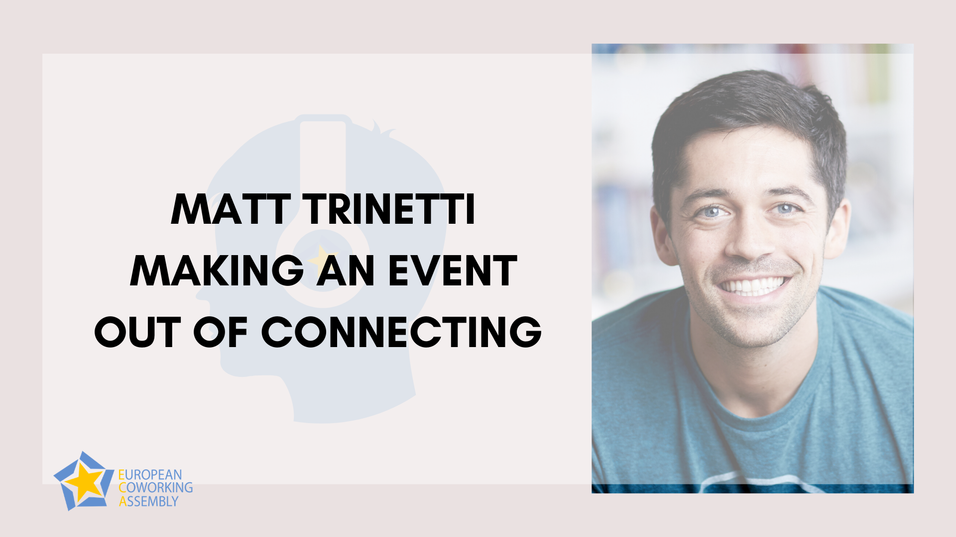 Matt Trinetti – Making An Event Out Of Connecting